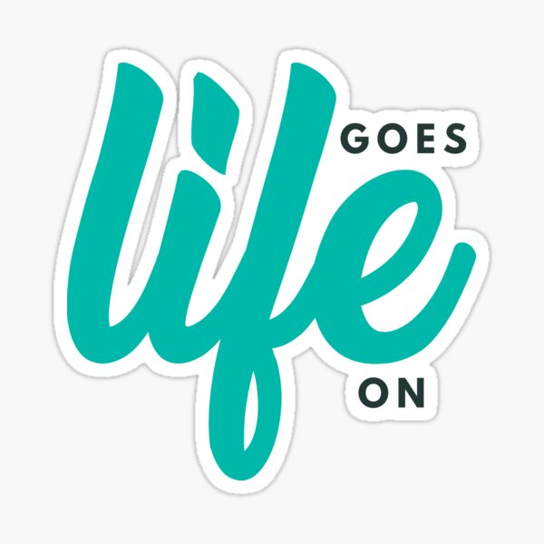 Life Goes On Glossy Sticker