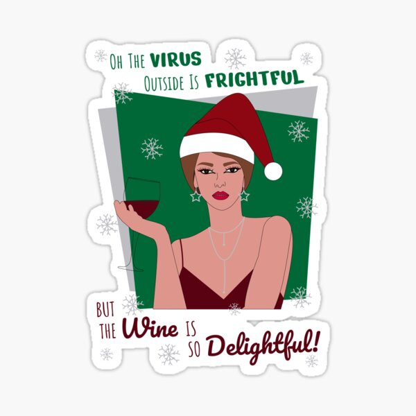 Oh The Virus Outside Is Frightful But The Wine Is So Delightful Sticker