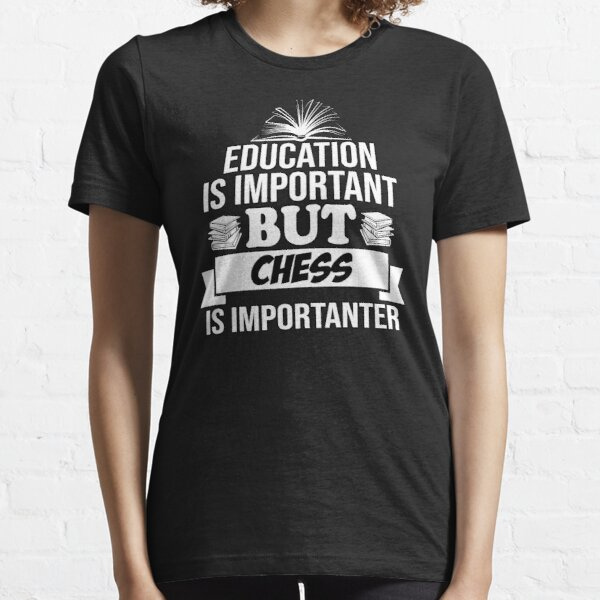 Education Is Important But chess Is Importanter Essential T-Shirt