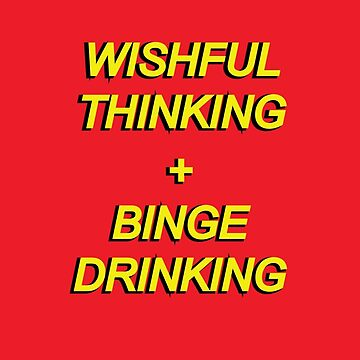 'Wishful Thinking and Binge Drinking' design by LUCILLE by LUCILLEART