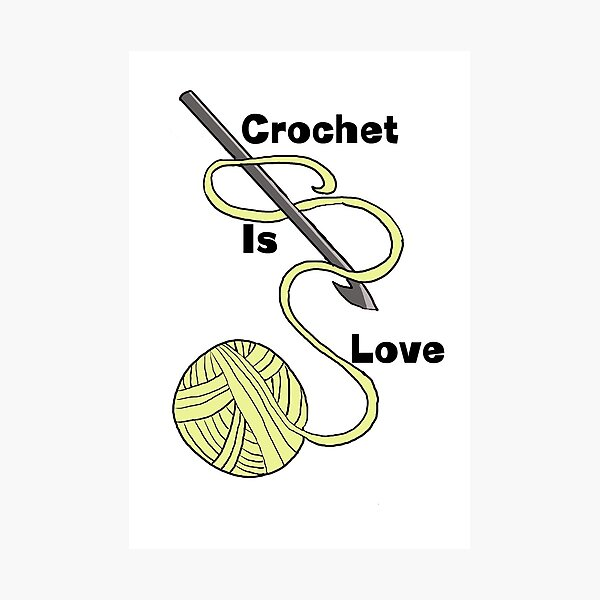 Crochet Is Love Photographic Print