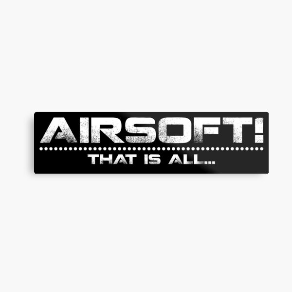 AIRSOFT - that is all Metal Print