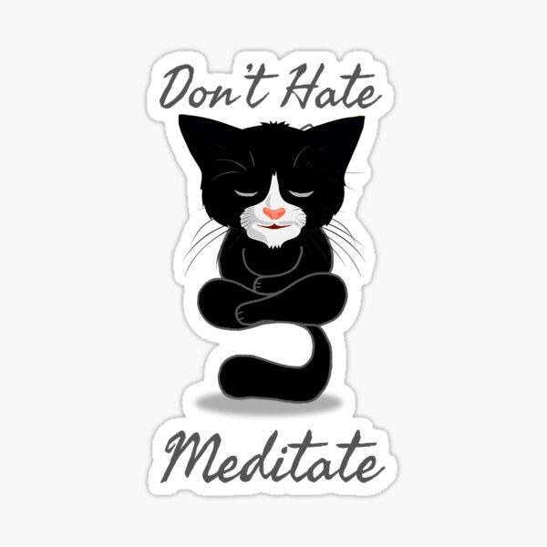 Don't Hate Meditate - black Cat meditation Sticker