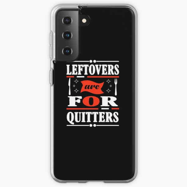 Leftovers are for Quitters Samsung Galaxy Soft Case