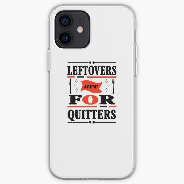 Leftovers are for Quitters iPhone Soft Case