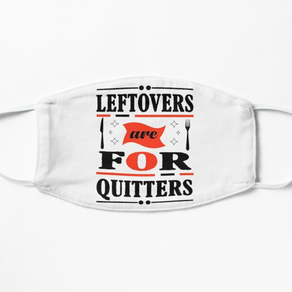 Leftovers are for Quitters Flat Mask