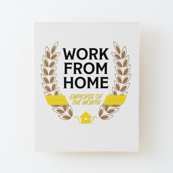 Work From Home Employee of the Month Wood Mounted Print