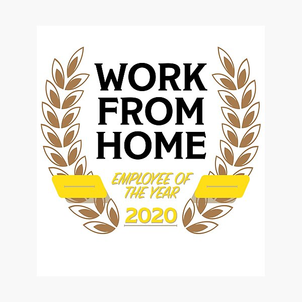 Work From Home Employee of the Year (2020) Photographic Print