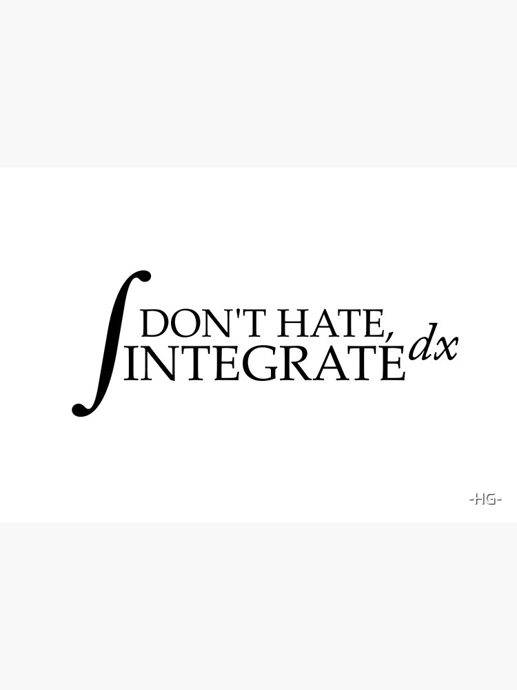Don't Hate, Integrate by -HG-
