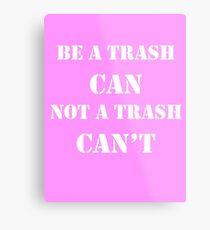 Trash Can't Metal Print