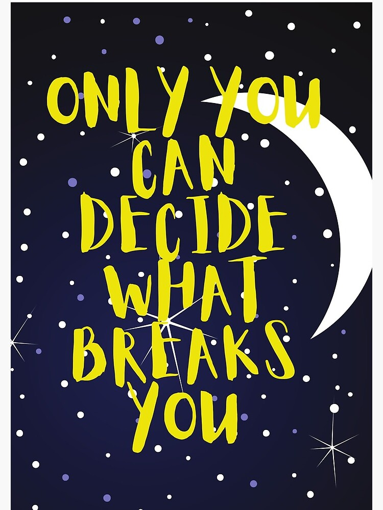 Only you can decide what breaks you by ds-4