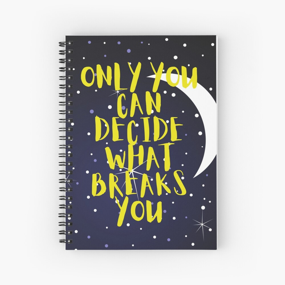 Only you can decide what breaks you Spiral Notebook