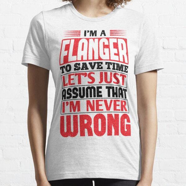 Flanger To Save Time Let's Just Assume That I'm Never Wrong Essential T-Shirt
