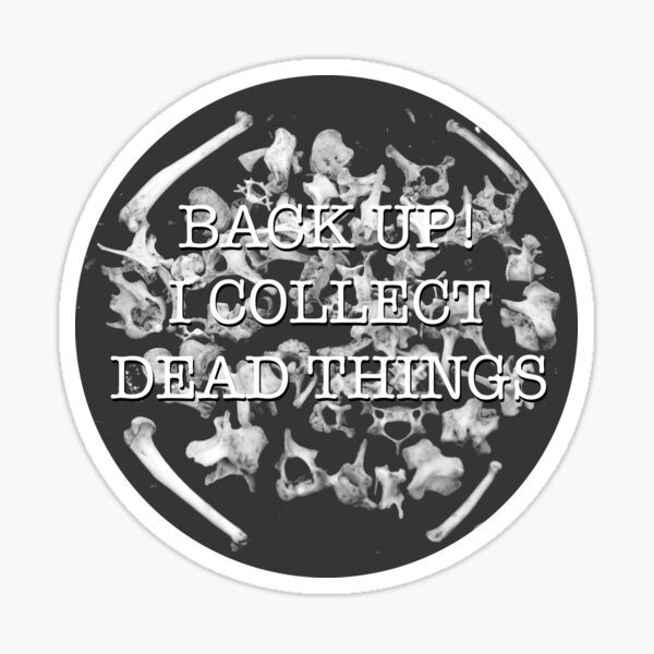 Back Up! I Collect Dead Things Sticker