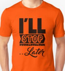 I'll Stop Procrastinating Later Unisex T-Shirt