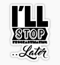 I'll Stop Procrastinating Later Sticker