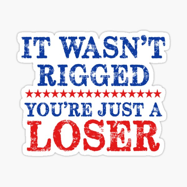 It Wasn't Rigged You're Just a Loser Sticker