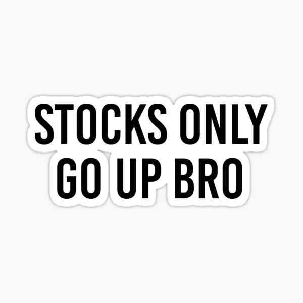 Funny Stock Trading Gift Stocks Only Go Up Bro Sticker