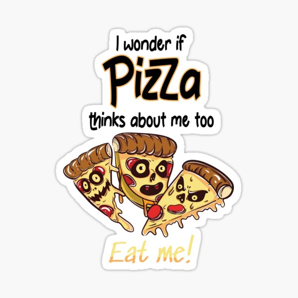I Wonder If Pizza Thinks About Me Too Sticker
