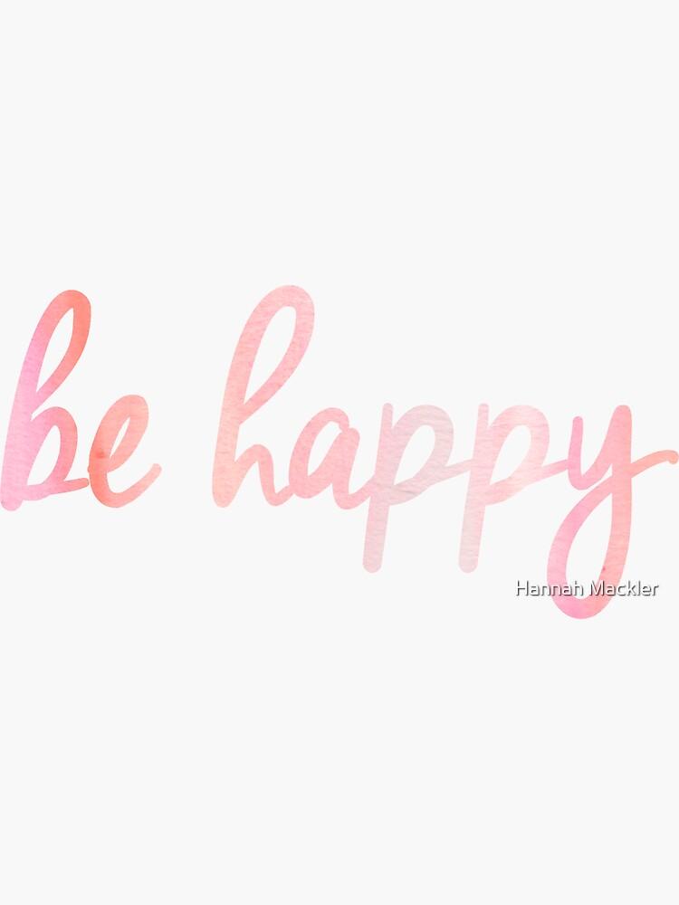 Be Happy  by hannahhhmack
