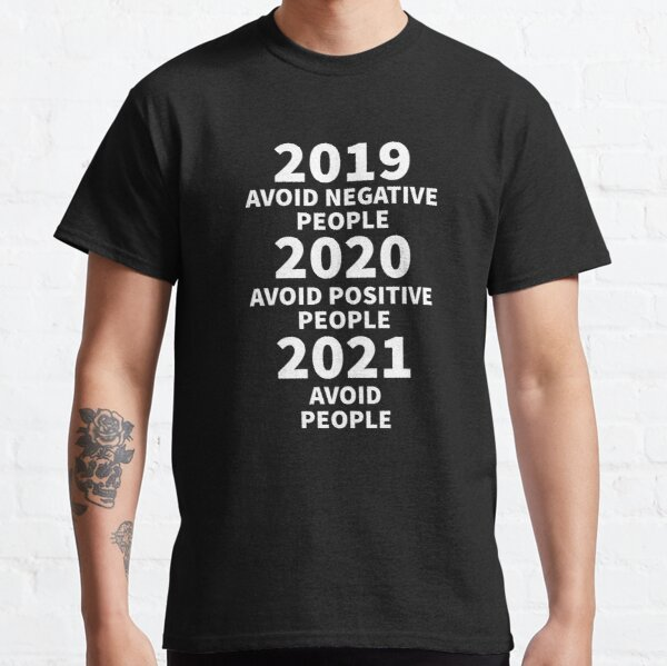 2019 Avoid Negative People 2020 Avoid Positive People 2021 Avoid People - Funny Happy New Years Eve NYE 2021 Classic T-Shirt