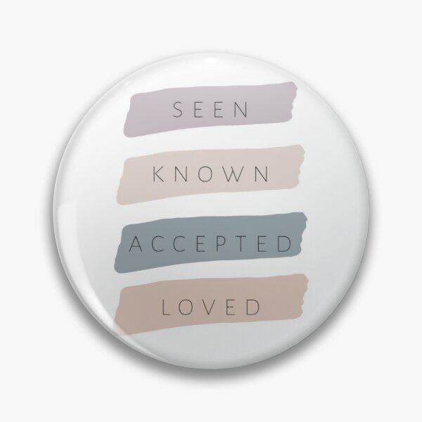 You are seen, known, accepted, loved  Pin