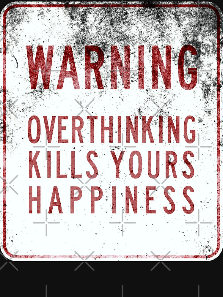 Overthinking Kills Yours Happiness - Grunge Sign by RabbitLair