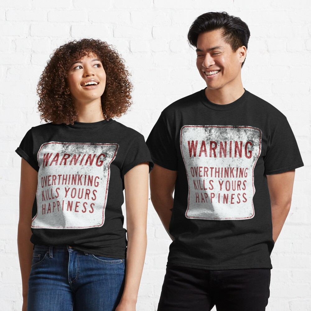 Overthinking Kills Yours Happiness - Grunge Sign Classic T-Shirt