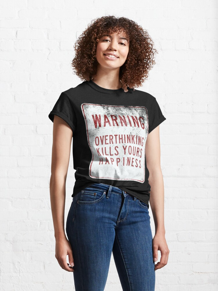 Alternate view of Overthinking Kills Yours Happiness - Grunge Sign Classic T-Shirt