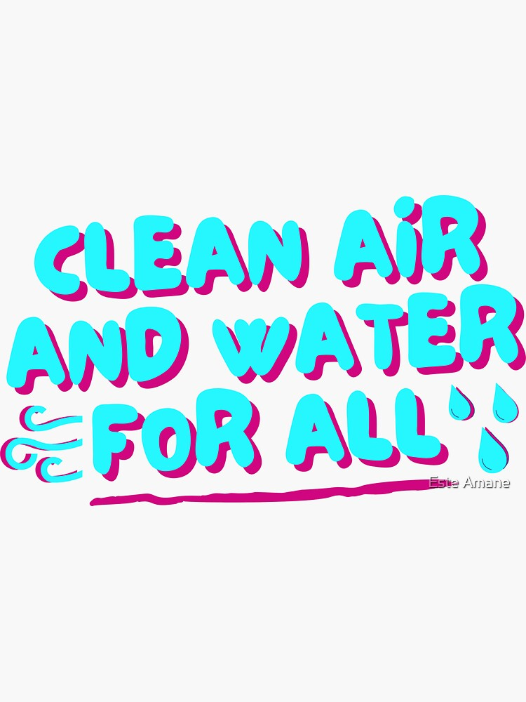 Clean Air and Water For All by madalynwilliams