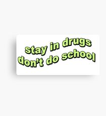 stay in drugs Canvas Print