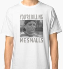 You're Killing Me Smalls Classic T-Shirt