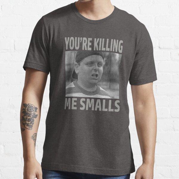 You're Killing Me Smalls Essential T-Shirt