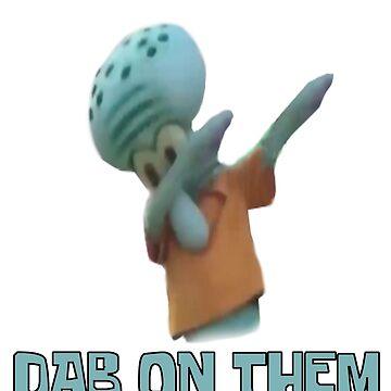 DAB ON THEM! by Cwaff123