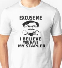 Excuse Me I Believe You Have My Stapler Unisex T Shirt