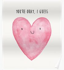 You're Okay, I Guess (Watercolour Heart) Poster