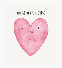 You're Okay, I Guess (Watercolour Heart) Photographic Print