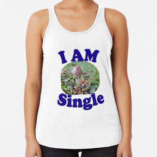 I am single (mushroom) Racerback Tank Top