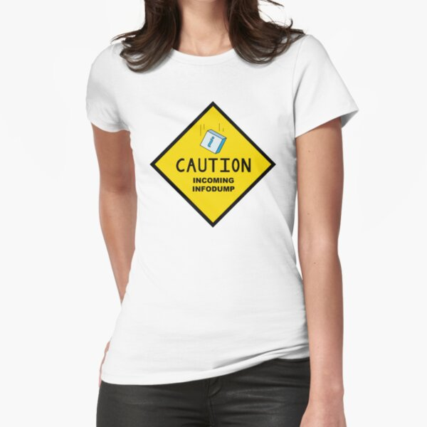 Caution: Incoming Infodump (Diamond) Fitted T-Shirt