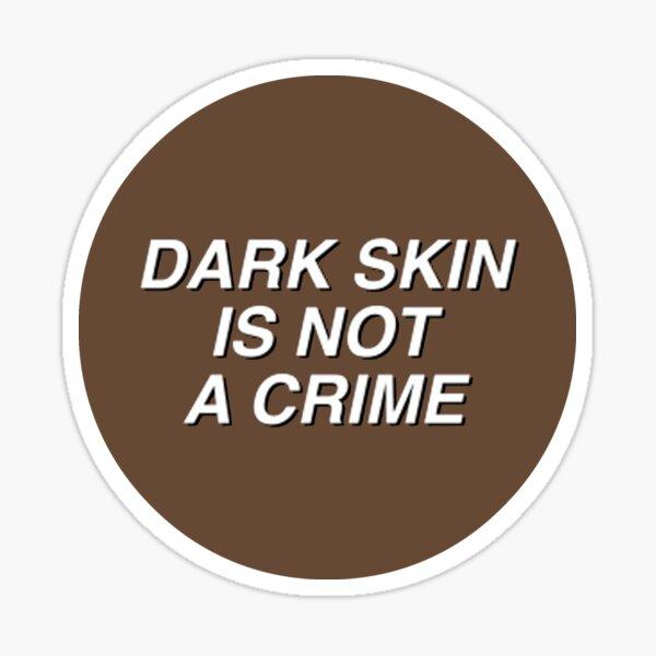 dark skin is not a crime version 2 Sticker