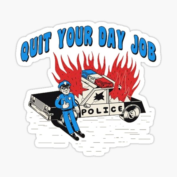 QUIT YOUR DAY JOB Sticker