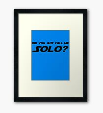 Did You Just Call Me Solo - Star Wars Framed Print