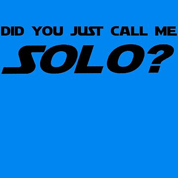 Did You Just Call Me Solo - Star Wars by Inzim-1