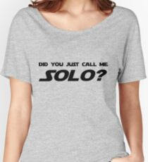 Did You Just Call Me Solo - Star Wars Women's Relaxed Fit T-Shirt