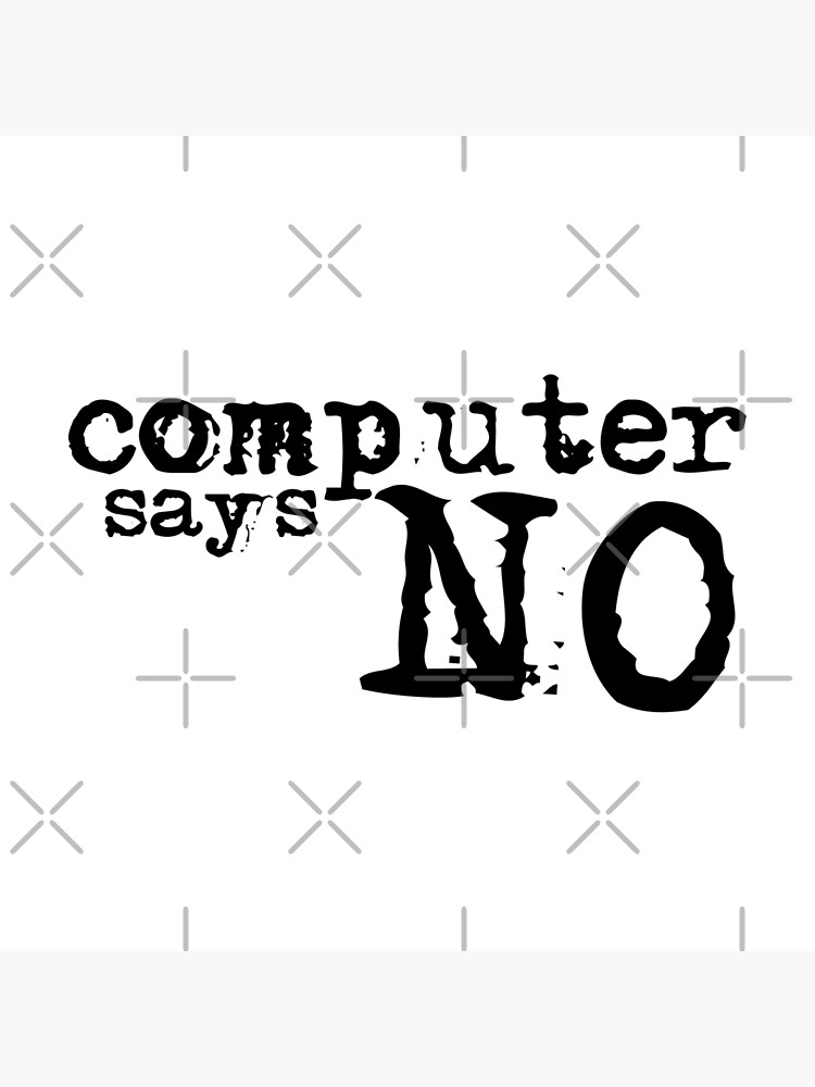 Computer says no - Black by MyMadMerch