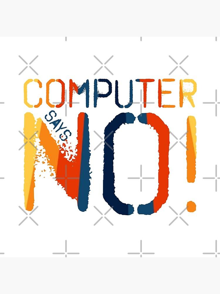 Computer says no - Retro by MyMadMerch