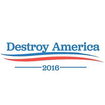 Destroying America 2016 by Sundancerox