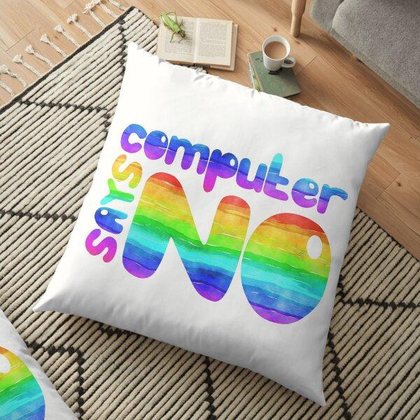 Computer says no - Rainbow Floor Pillow