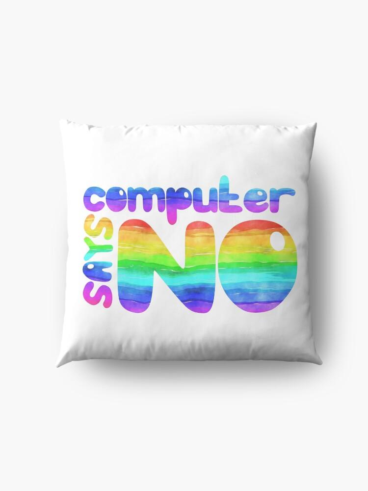 Alternate view of Computer says no - Rainbow Floor Pillow