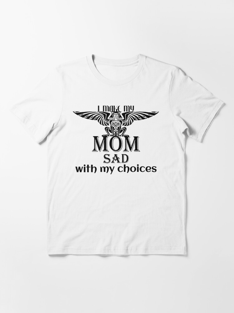 Alternate view of I make my mom sad with my choices mickydee.com Essential T-Shirt